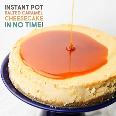 Instant Pot Salted Caramel Cheesecake in No Time