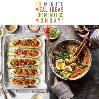 30 Minute Meal Ideas for Meatless Monday