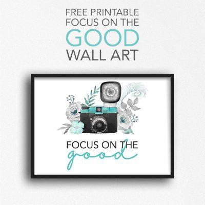 Free Printable Focus on the Good Wall Art