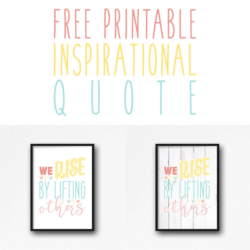 This Free Printable Inspirational Quote For this Moment In Time will add a touch of hope and inspiration into your day and others around you. We truly do... We Rise By Lifing Others!
