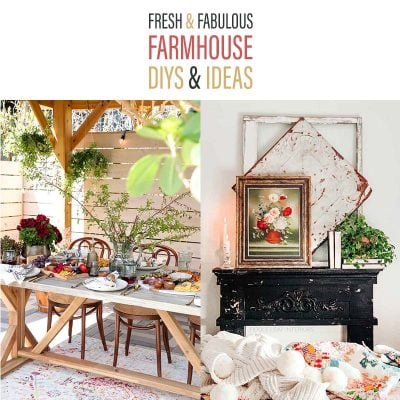 Fabulous and Fresh Farmhouse DIYS and Ideas