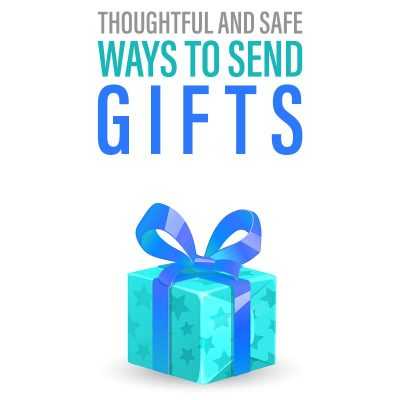 Thoughtful and Safe Ways to Send Gifts to Your Loved Ones Right Now