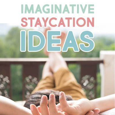 Imaginative Staycation Ideas