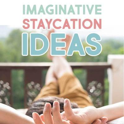 Imaginative Staycation Ideas