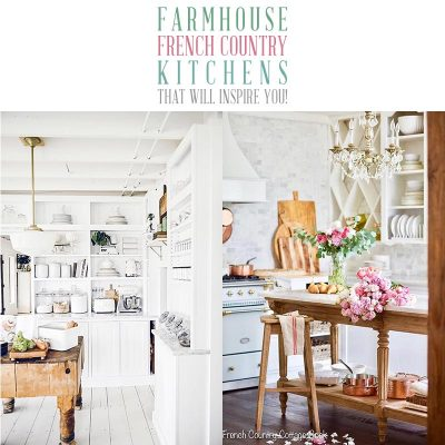 Farmhouse French Country Kitchens That Will Inspire You!
