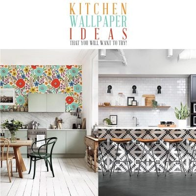Kitchen Wallpaper Ideas That You Will Want To Try!