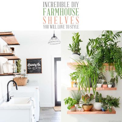 Incredible DIY Farmhouse Shelves You Will Love To Style!