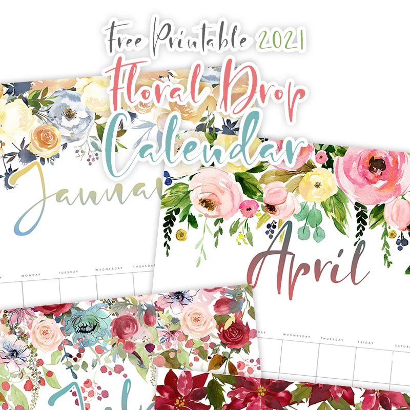 Free Printable 2021 Floral Drop Calendar The Cottage Market