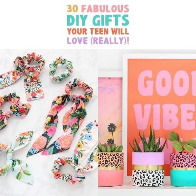 30 Fabulous DIY Gifts Your Teen Will LOVE (really)