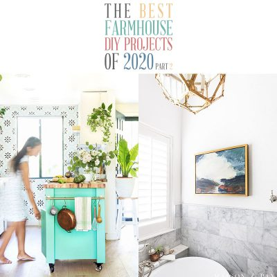 The Best Farmhouse DIY Projects of 2020 Part 2