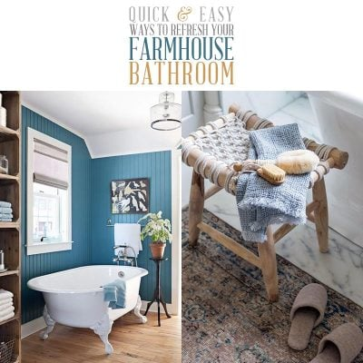 Quick and Easy Ways to Refresh Your Farmhouse Bathroom