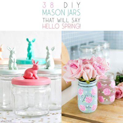 38 DIY Mason Jars That Will Say HELLO Spring