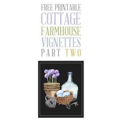 Free Printable Cottage Farmhouse Vignettes Part Two