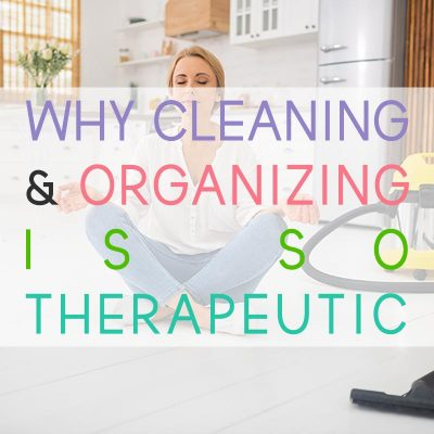 Why Cleaning and Organizing Is So Therapeutic?
