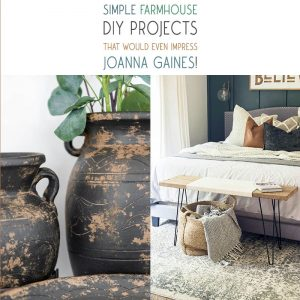 These Simple Farmhouse DIY Projects are very easy to create and the finished product would even impress a master like Joanna Gaines.