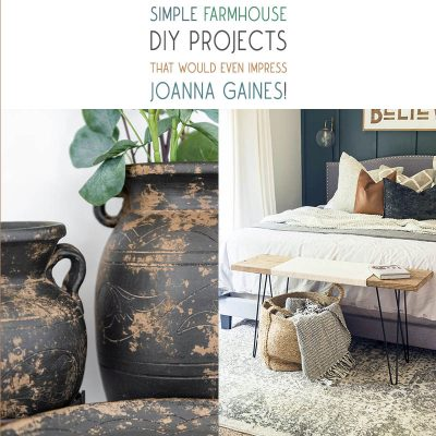 Simple Farmhouse DIY Projects That Would Even Impress Joanna Gaines!