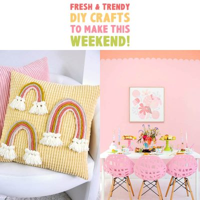 Fresh and Trendy DIY Crafts to Make this Weekend!
