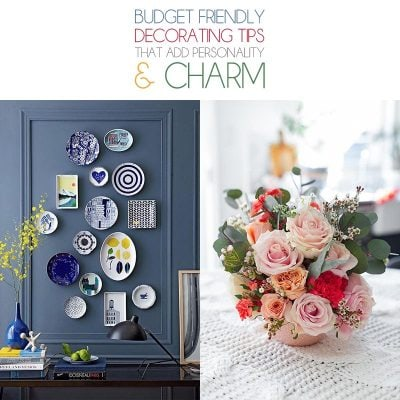 Budget Friendly Decorating Tips that add Personality and Charm!