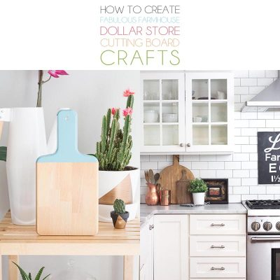 How to Create Fabulous Farmhouse Dollar Store Cutting Board Crafts