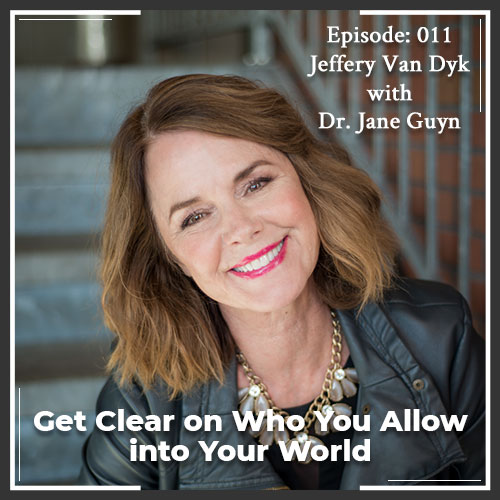 Episode 011: Get Clear on Who You Allow into Your World