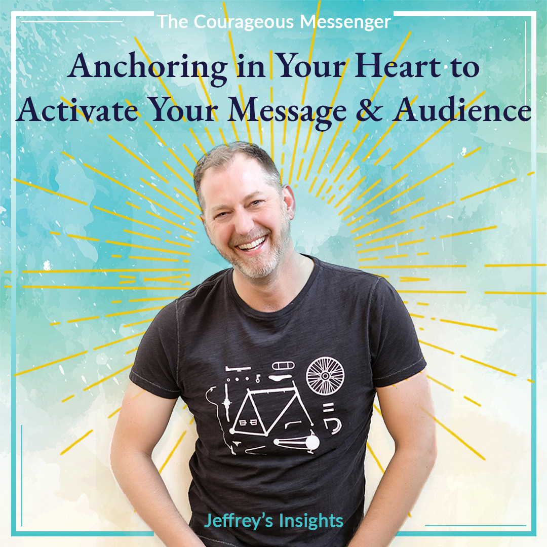 Anchoring in Your Heart to Activate Your Message & Audience