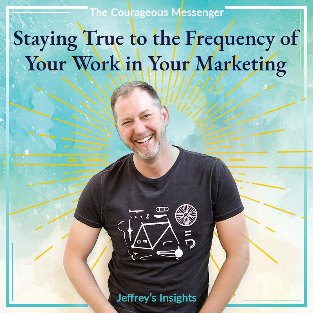 Staying True to the Frequency of Your Work in Your Marketing