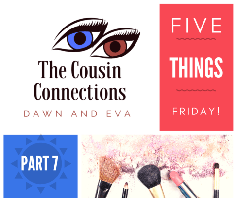 Five Things Friday part 7!!!