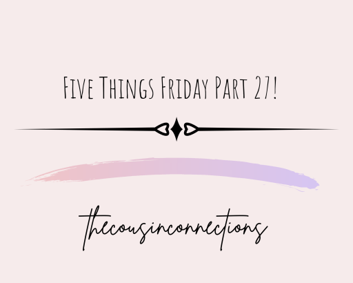 Five Things Friday Part 27!