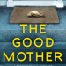 The book cover of domestic thriller novel, The Good Mother by Cathryn Grant
