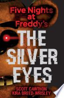 five nights at freddys the silver eyes by scott cawthon - The Silver Eyes (Five Nights at Freddy's #1) by Scott Cawthon & Kira Breed-Wrisley