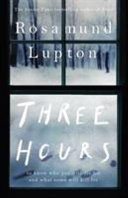 three hours by rosamund lupton - Book Review: Three Hours by Rosamund Lupton.