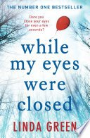 while my eyes were closed by linda green - While My Eyes Were Closed by Linda Green