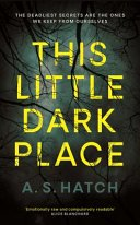 this little dark place by a s hatch - Review:  This Little Dark Place by A.S. Hatch