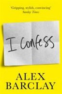 i confess by alex barclay - Review:  I Confess by Alex Barclay