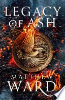 legacy of ash by matthew ward - Review| Legacy Of Ash (Legacy Trilogy #1) by Matthew Ward