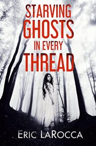 53847244. SY475  - Starving Ghosts in Every Thread by Eric LaRocca | Review