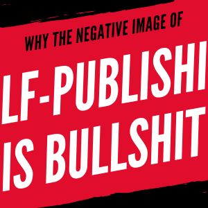 COVER REVEAL 1 - Why the negative image of Self-publishing is utter bullshit.