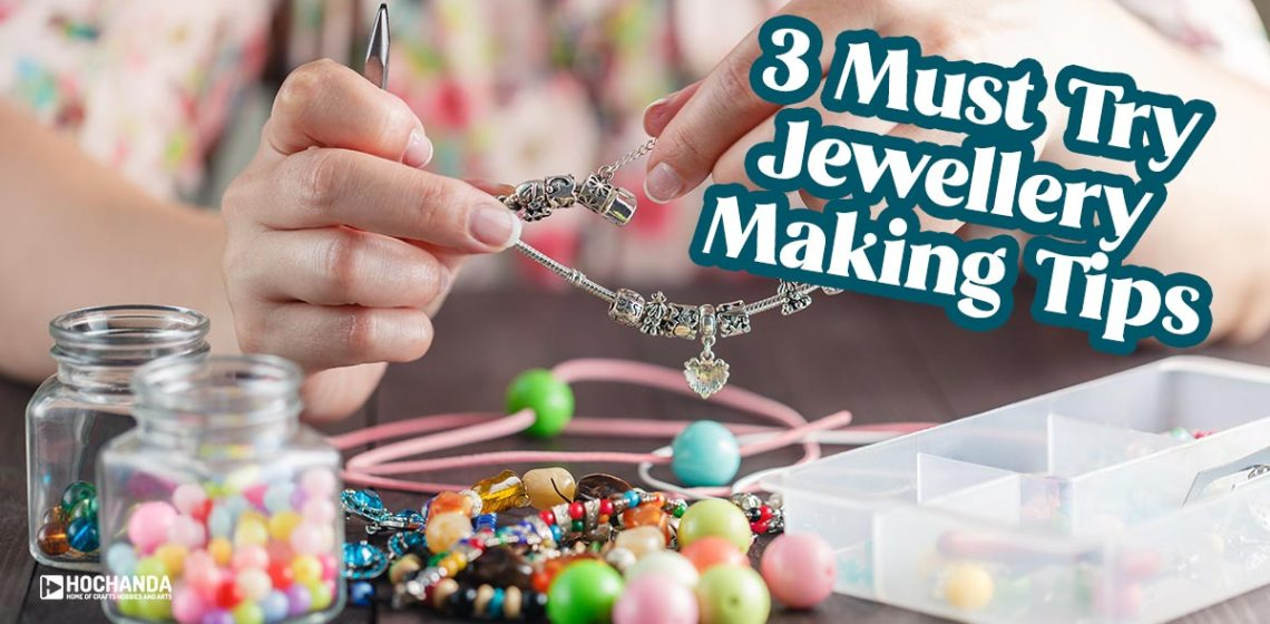 3 must try jewellery making tips