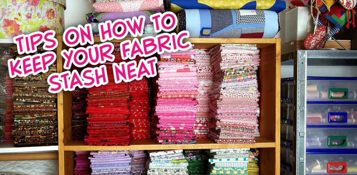 Tips on how to keep your fabric stash neat