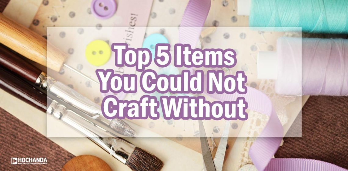 top 5 items you could not craft without