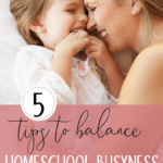 5 Tips to Balance Homeschool Business