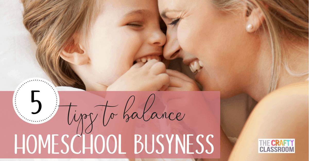 5 Tips to Balance Homeschool Busyness
