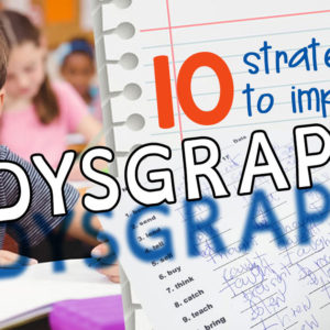 10 Strategies for Improving Dysgraphia