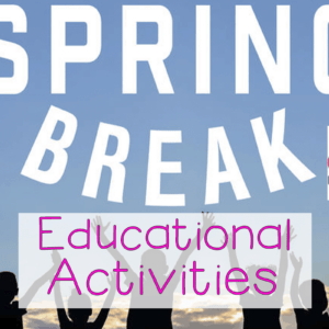 Educational Spring Break Activities