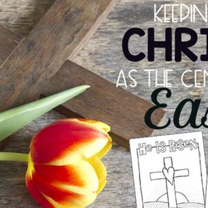 Keeping Christ at the Center of Easter