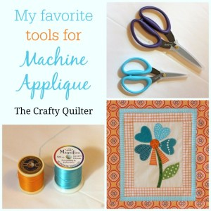 My Favorite Tools for Machine Applique @ The Crafty Quilter
