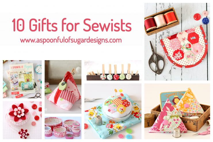 10 Gifts for Sewists @ A Spoonful Of Sugar