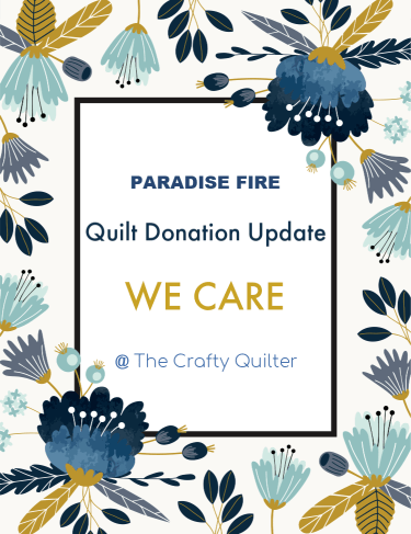 WE CARE: Quilts for children of the Paradise Fire in California, directed by Kathy Biggi. The Crafty Quilter is just passing this information along!