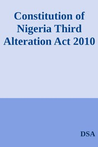 Constitution of Nigeria Third Alteration Act 2010 -