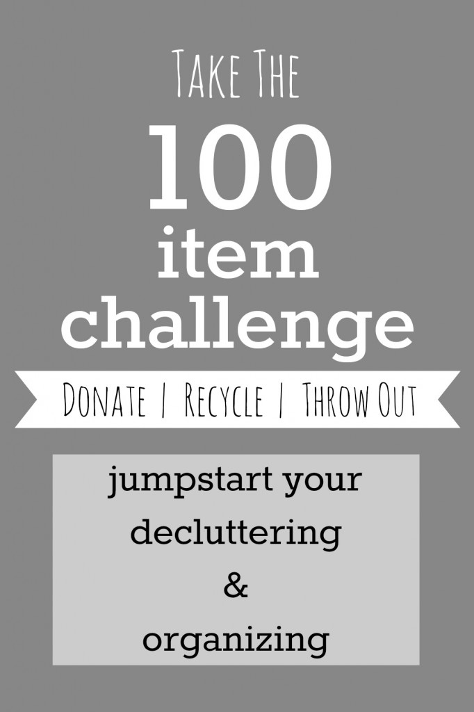 Take the 100 Item Challenge to jumpstart your decluttering and organizing
